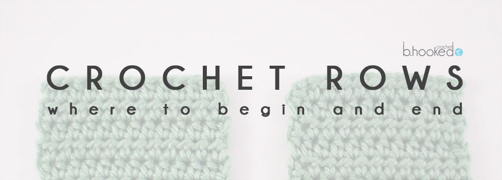 Crocheting End Of Row : Crochet Rows: Where to Begin and End - B.hooked Crochet