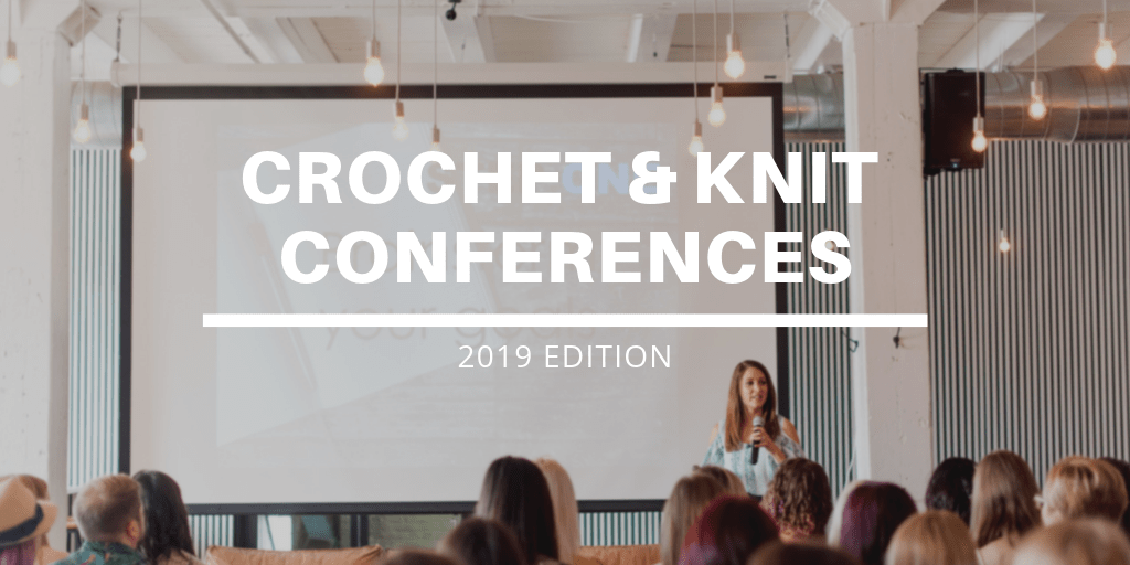 Knit and Crochet Conferences 2019