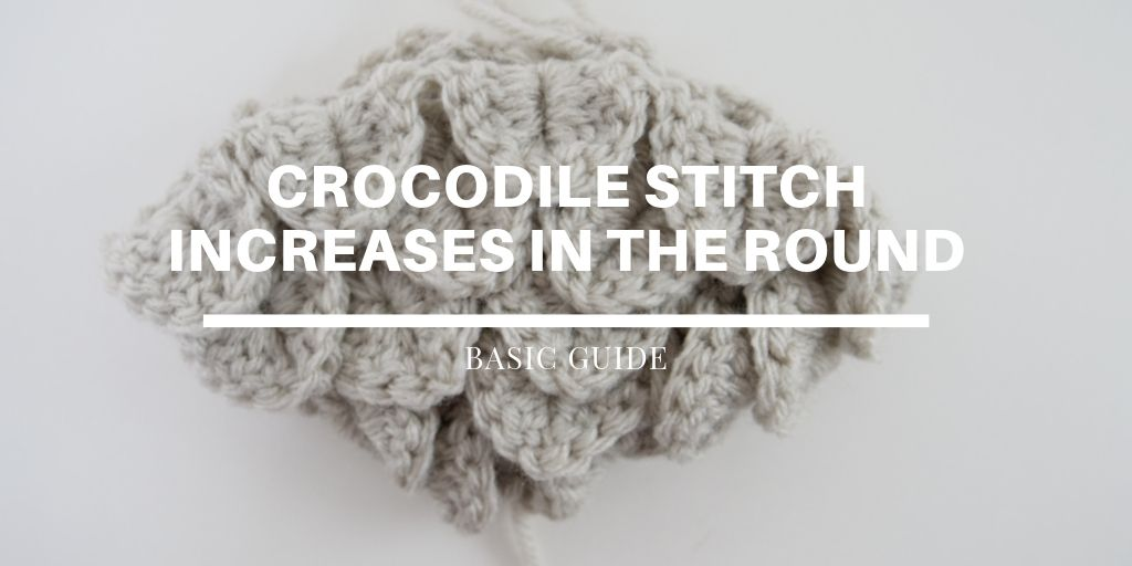 The Basics of Crocodile Stitch Increases in the Round